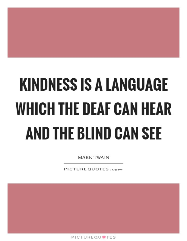 Kindness is a language which the deaf can hear and the blind can see Picture Quote #1