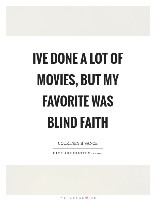 Ive done a lot of movies, but my favorite was Blind Faith Picture Quote #1