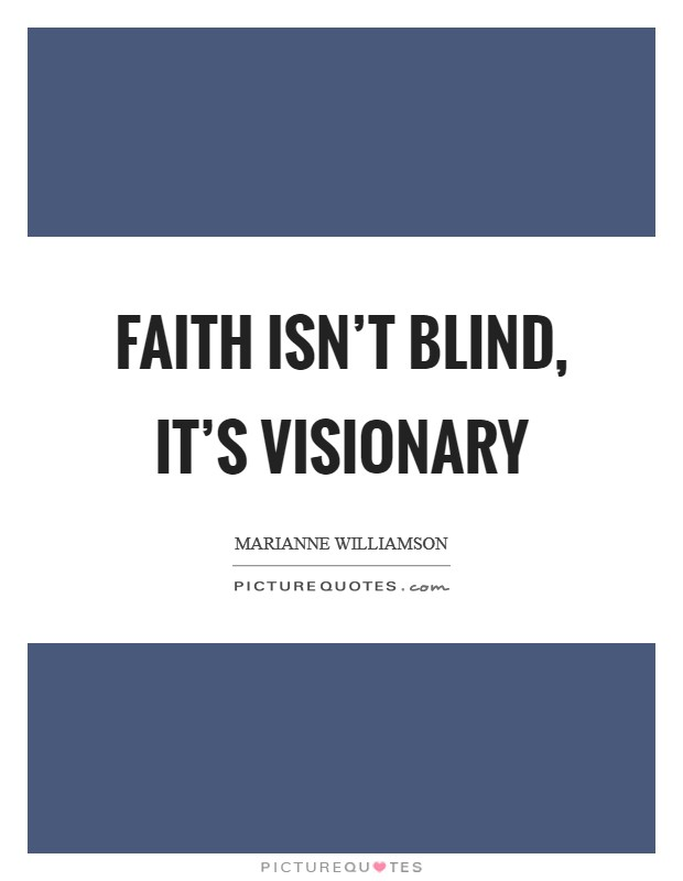 Faith isn't blind, it's visionary Picture Quote #1