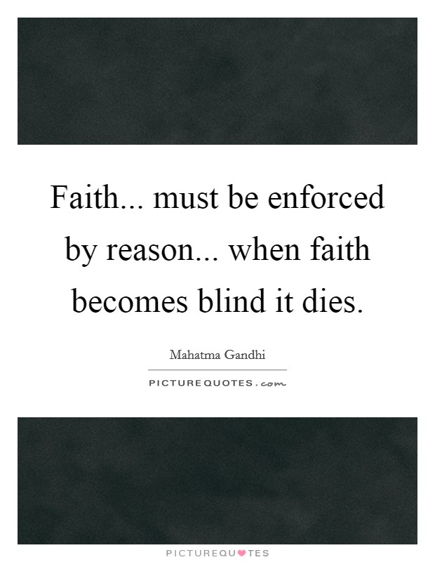 Faith... must be enforced by reason... when faith becomes blind it dies Picture Quote #1