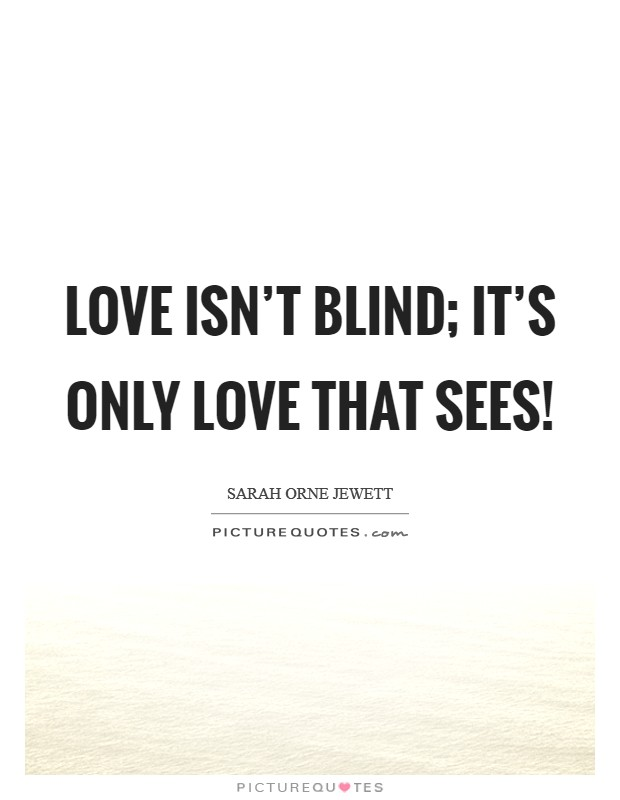 Love isn't blind; it's only love that sees! Picture Quote #1