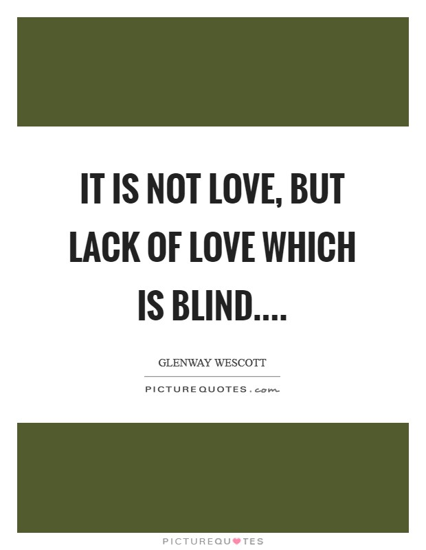It is not love, but lack of love which is blind Picture Quote #1