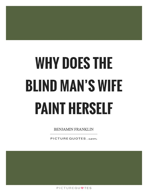 Why does the blind man's wife paint herself Picture Quote #1