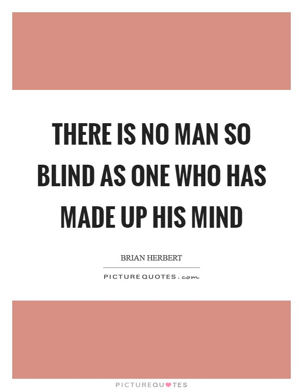 There is no man so blind as one who has made up his mind Picture Quote #1
