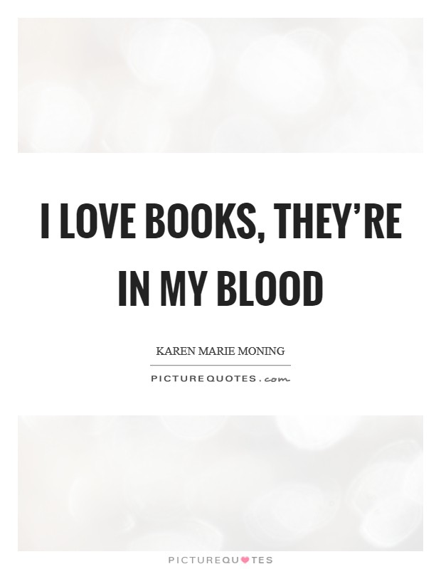 I love books, they're in my blood Picture Quote #1