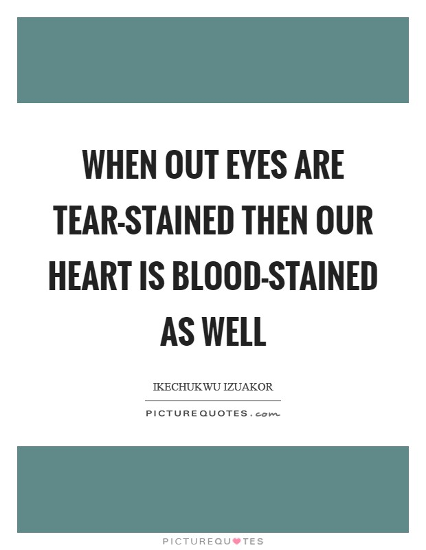 When out eyes are tear-stained then our heart is blood-stained as well Picture Quote #1