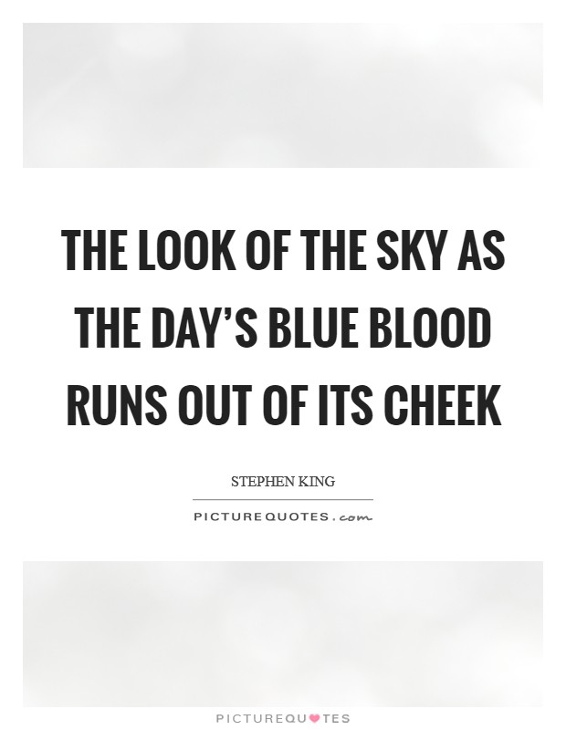 The look of the sky as the day's blue blood runs out of its cheek Picture Quote #1