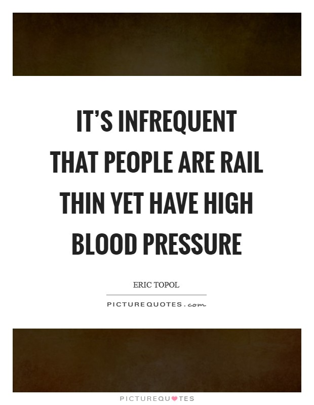 It's infrequent that people are rail thin yet have high blood pressure Picture Quote #1