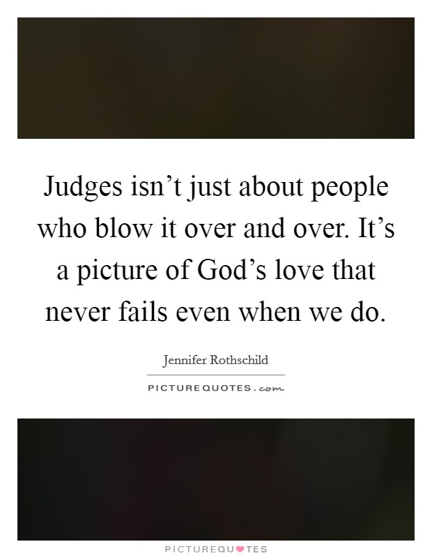 Judges isn't just about people who blow it over and over. It's a picture of God's love that never fails even when we do Picture Quote #1