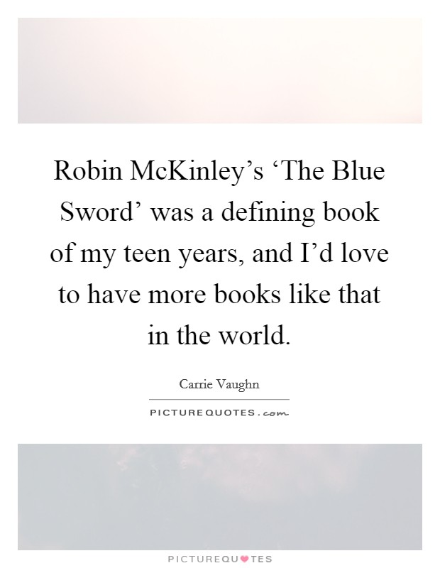 Robin McKinley's 'The Blue Sword' was a defining book of my teen years, and I'd love to have more books like that in the world Picture Quote #1