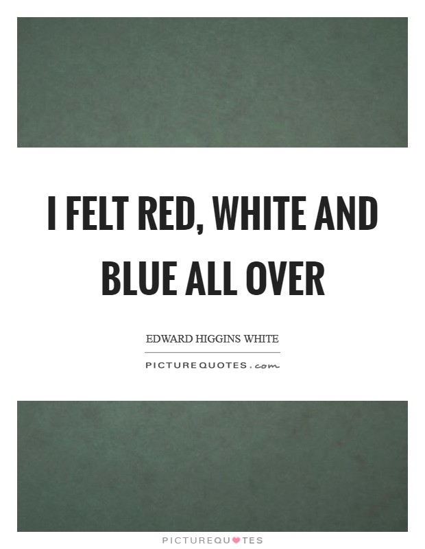 I Felt Red White And Blue All Over Picture Quotes