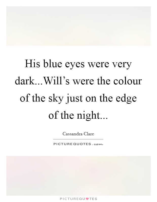 His blue eyes were very dark...Will's were the colour of the sky just on the edge of the night Picture Quote #1