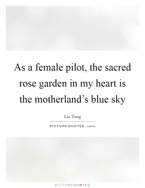 As a female pilot, the sacred rose garden in my heart is the motherland's blue sky Picture Quote #1