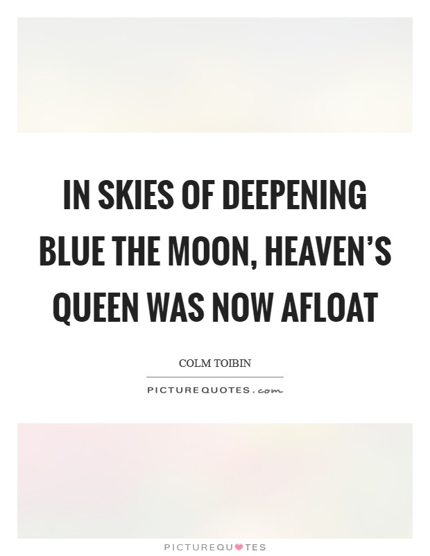 In skies of deepening blue the moon, heaven's queen was now afloat Picture Quote #1
