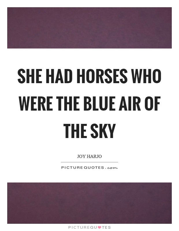 She had horses who were the blue air of the sky Picture Quote #1