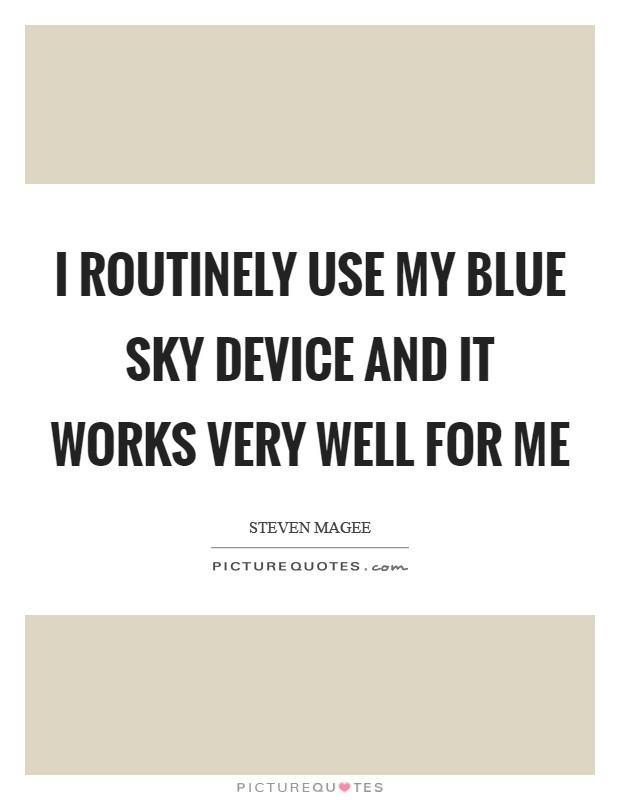 I routinely use my blue sky Device and it works very well for me Picture Quote #1