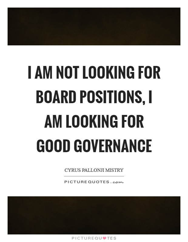 I am not looking for board positions, I am looking for good governance Picture Quote #1