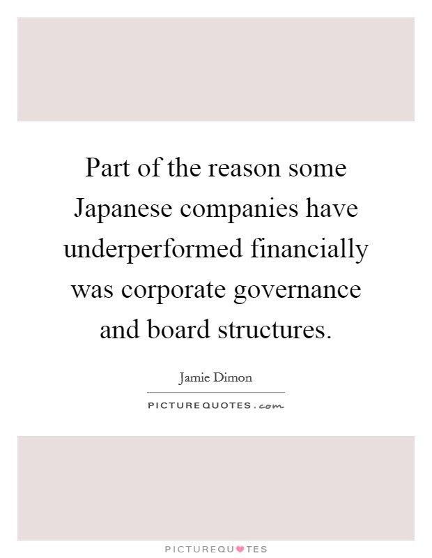 Part of the reason some Japanese companies have underperformed financially was corporate governance and board structures Picture Quote #1