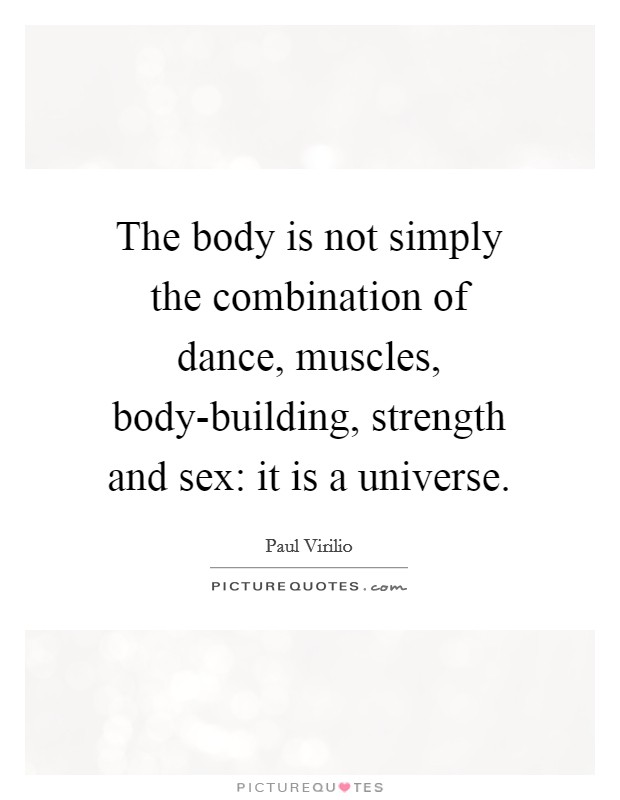 The body is not simply the combination of dance, muscles, body-building, strength and sex: it is a universe Picture Quote #1
