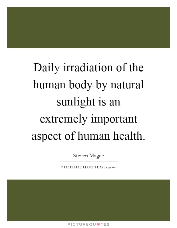 Daily irradiation of the human body by natural sunlight is an extremely important aspect of human health Picture Quote #1