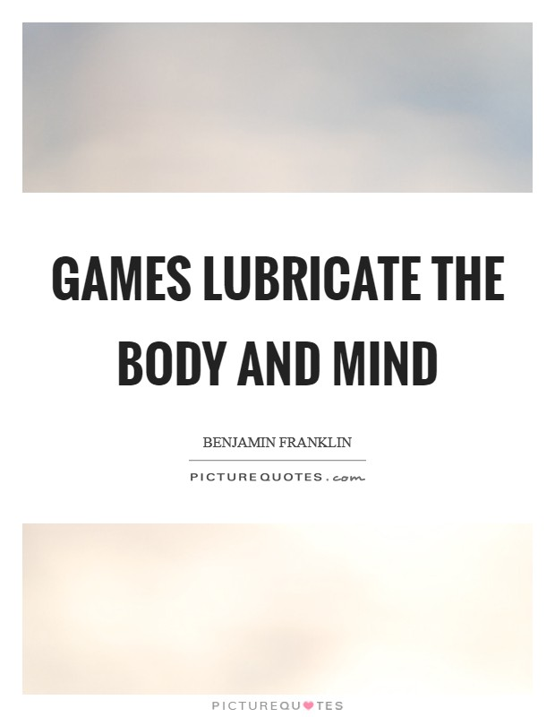 Games lubricate the body and mind Picture Quote #1