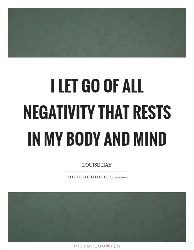 I let go of all negativity that rests in my body and mind Picture Quote #1