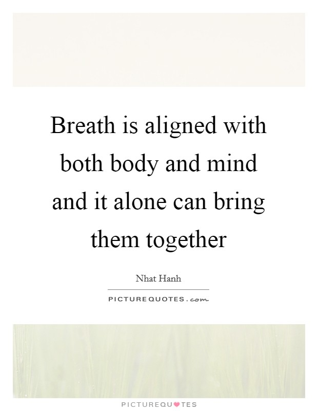 Breath is aligned with both body and mind and it alone can bring them together Picture Quote #1