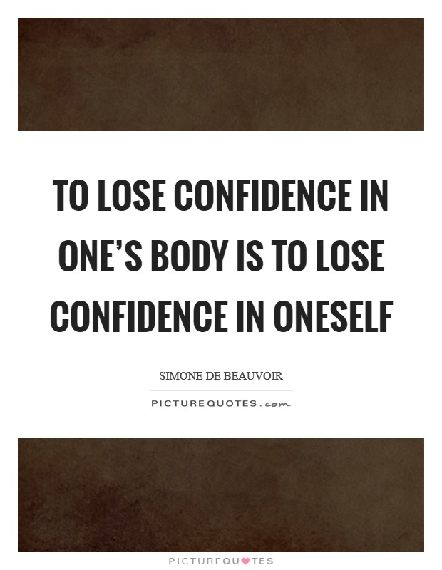 To lose confidence in one's body is to lose confidence in oneself Picture Quote #1