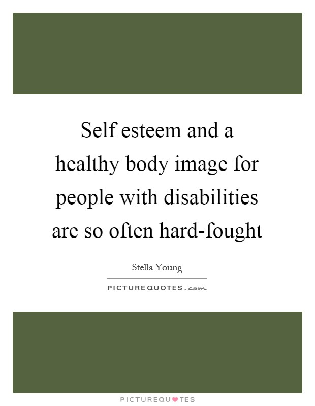Self esteem and a healthy body image for people with disabilities are so often hard-fought Picture Quote #1
