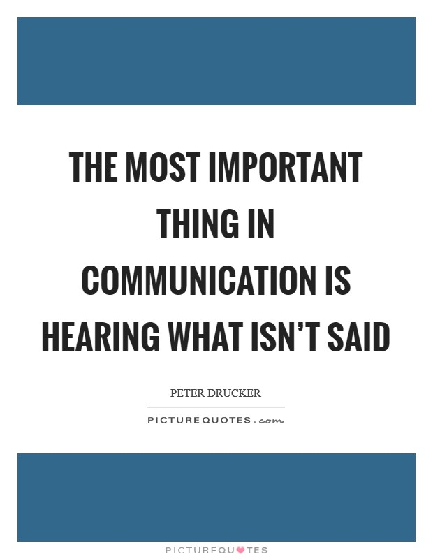 The most important thing in communication is hearing what isn't said Picture Quote #1