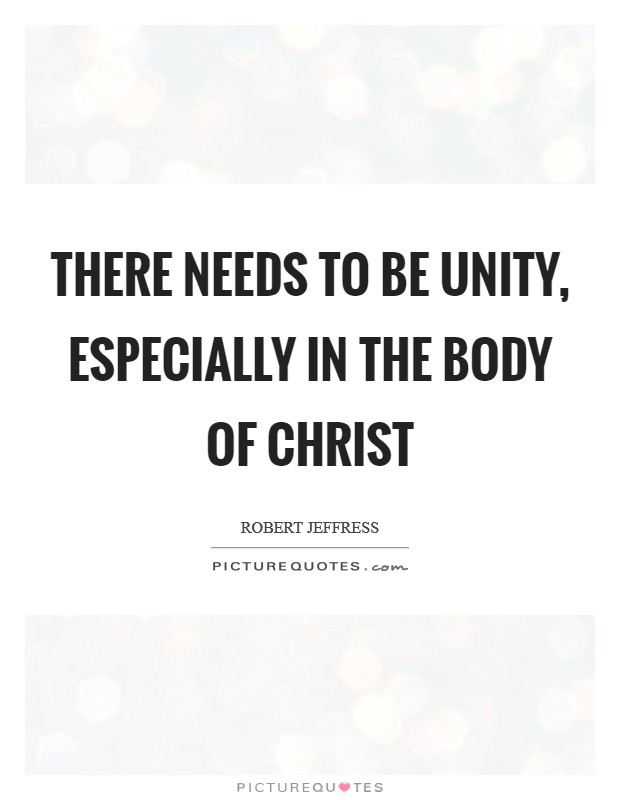 There needs to be unity, especially in the body of Christ Picture Quote #1
