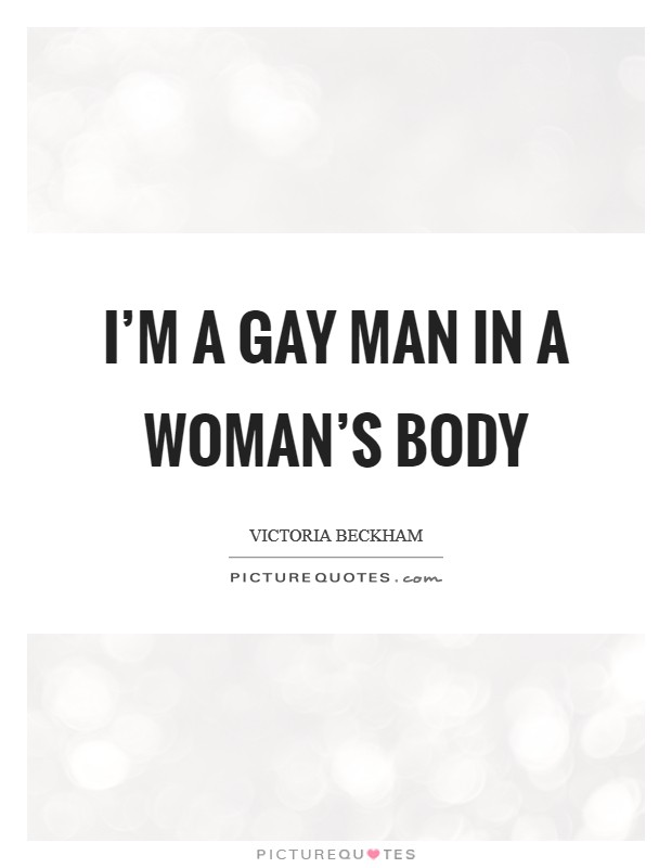 I'm a gay man in a woman's body Picture Quote #1