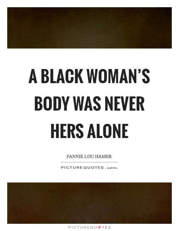 A black woman's body was never hers alone Picture Quote #1