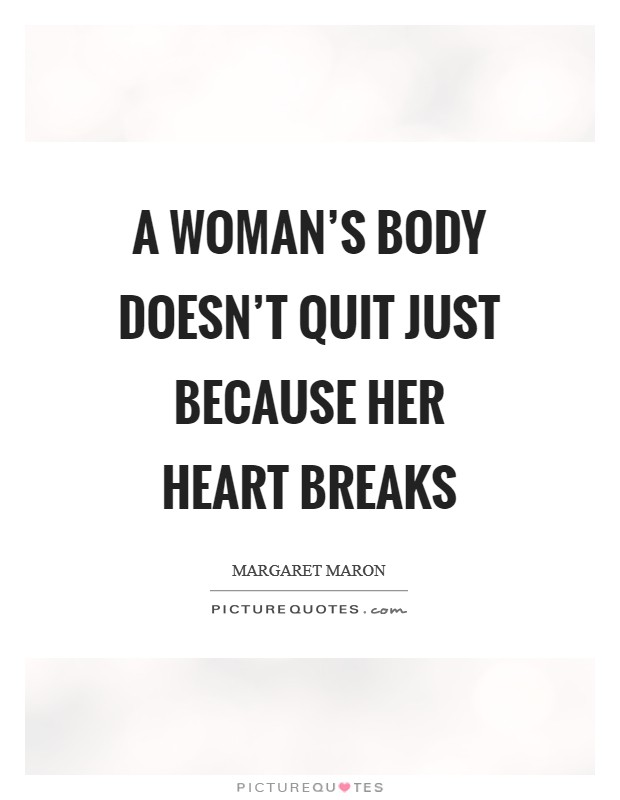 A woman's body doesn't quit just because her heart breaks Picture Quote #1