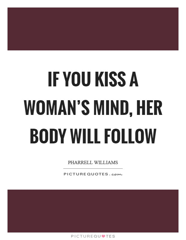 If you kiss a woman's mind, her body will follow Picture Quote #1