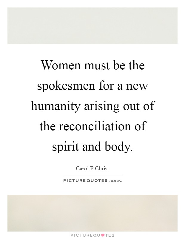 Women must be the spokesmen for a new humanity arising out of the reconciliation of spirit and body Picture Quote #1