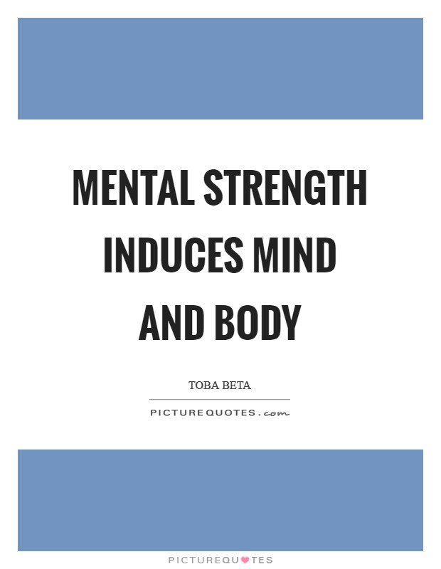 Mental strength induces mind and body Picture Quote #1
