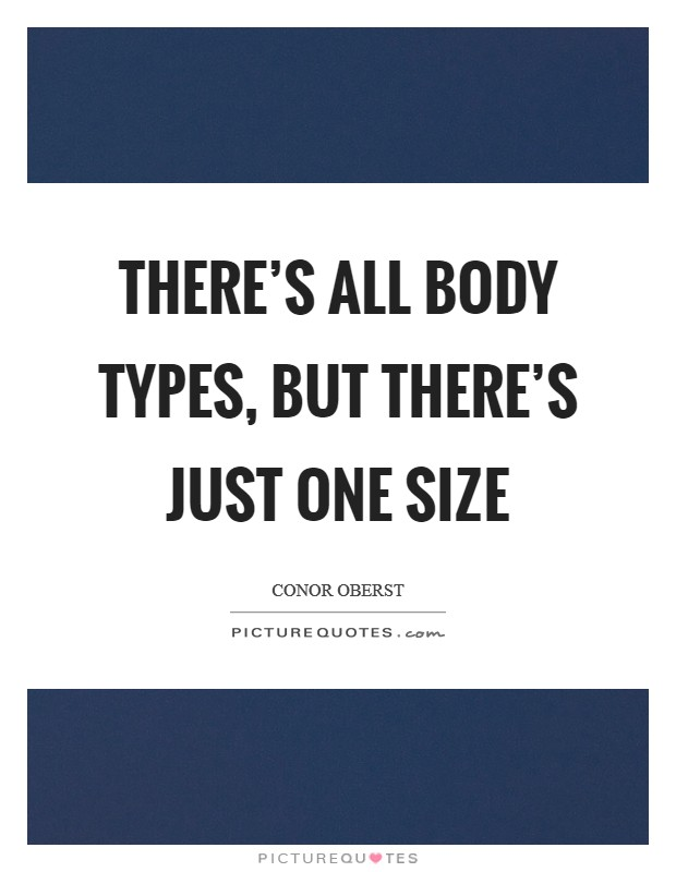 There's all body types, but there's just one size Picture Quote #1