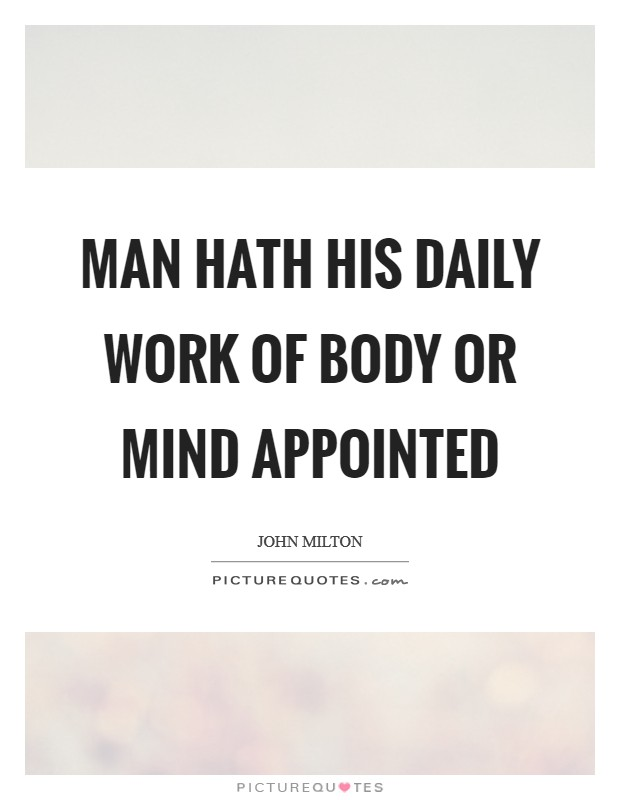 Man hath his daily work of body or mind Appointed Picture Quote #1