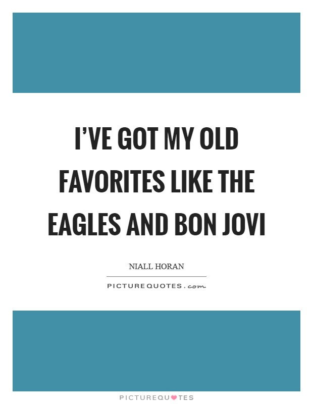 I've got my old favorites like The Eagles and Bon Jovi Picture Quote #1