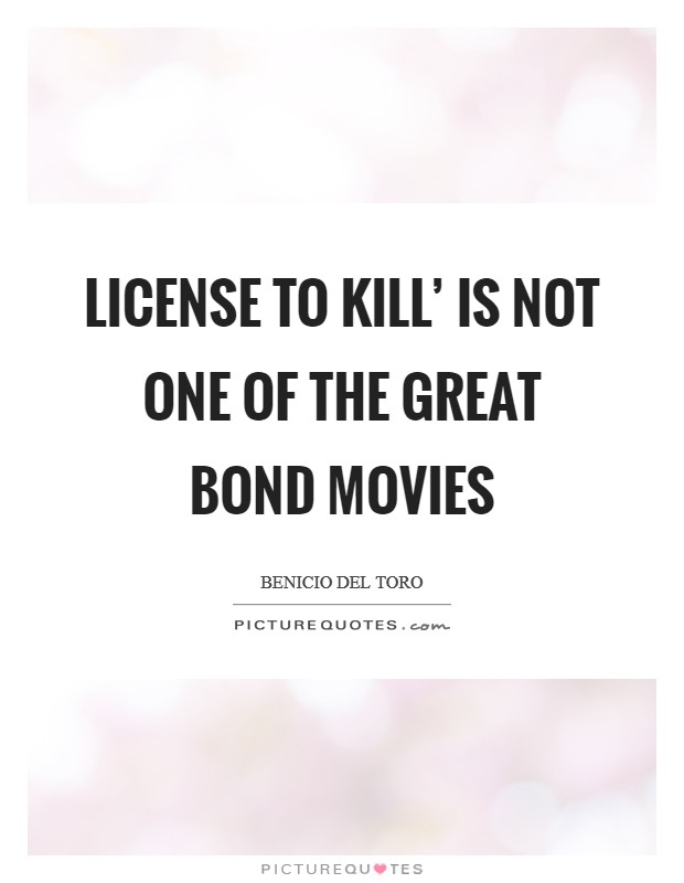 License to Kill' is not one of the great Bond movies Picture Quote #1