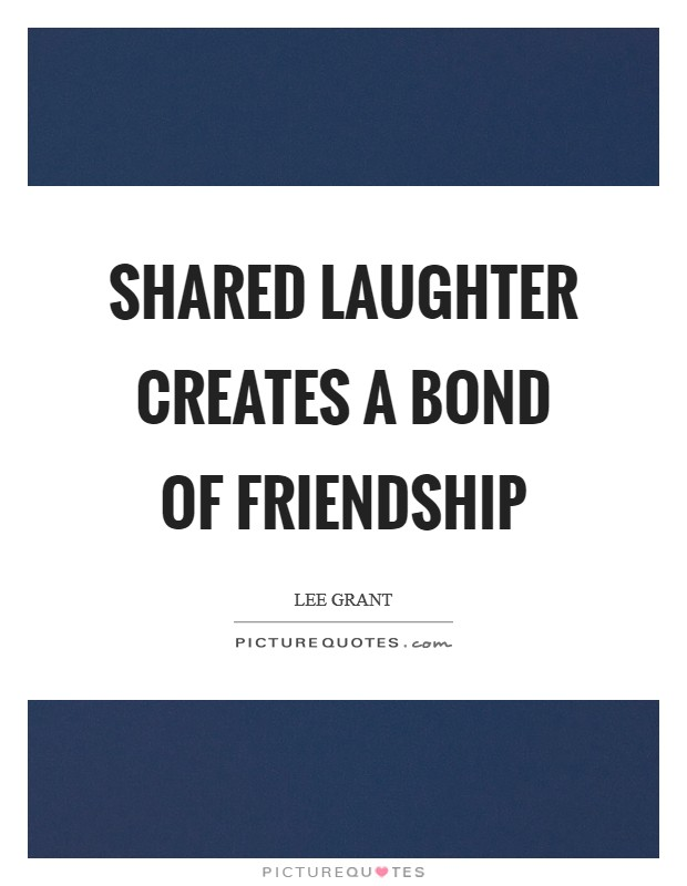 shared laughter creates a bond of friendship picture quotes