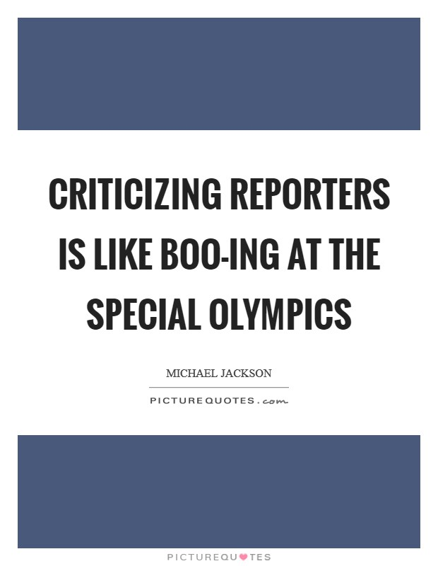 Criticizing reporters is like boo-ing at the Special Olympics Picture Quote #1