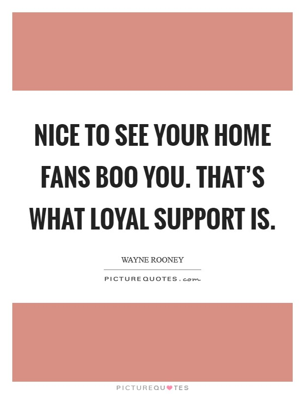 Nice to see your home fans boo you. That's what loyal support is Picture Quote #1
