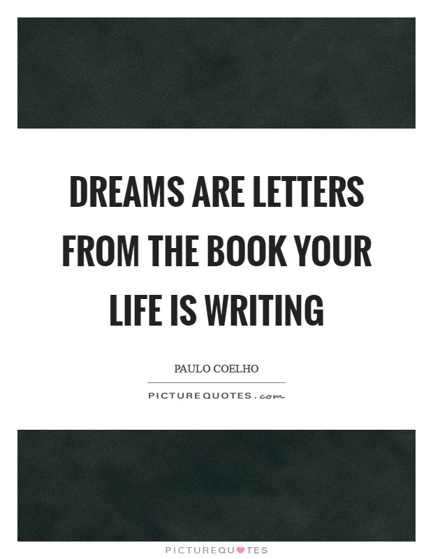 Dreams are letters from the book your life is writing Picture Quote #1