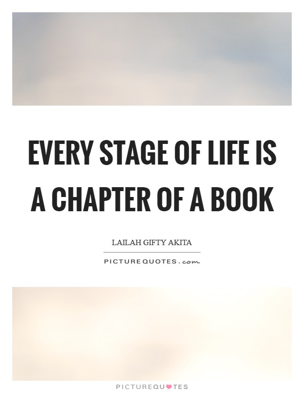 Every stage of life is a chapter of a book Picture Quote #1