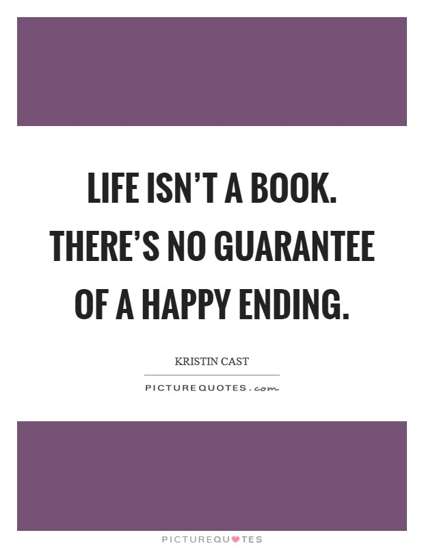 Life isn't a book. There's no guarantee of a happy ending Picture Quote #1