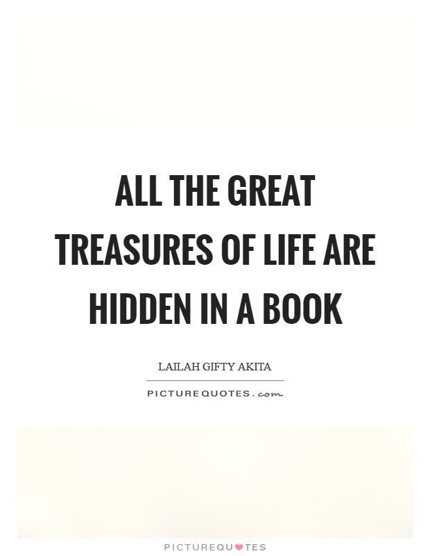 All the great treasures of life are hidden in a book Picture Quote #1