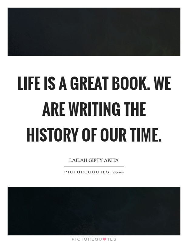 Life is a great Book. We are writing the history of our time Picture Quote #1