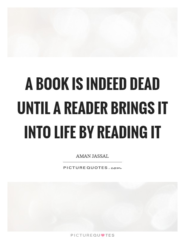 A book is indeed dead until a reader brings it into life by reading it Picture Quote #1